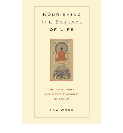Nourishing the Essence of Life: The Inner, Outer, and Secret Teachings of Taoism