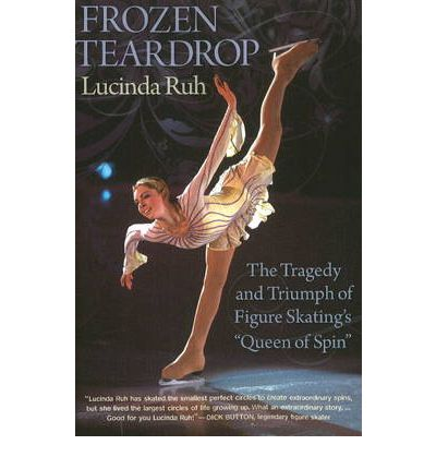 """Frozen Teardrop: The Tragedy & Triumph of Figure Skating's """"Queen of Spin"""""""
