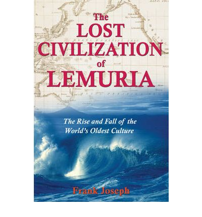 The Lost Civilisation of Lemuria: The Rise and Fall of the World's Oldest Culture