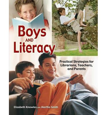 Boys and Literacy: Practical Strategies for Librarians, Teachers and Parents