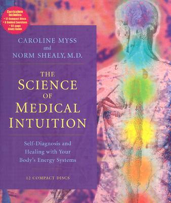 The Science of Medical Intuition: Self-Diagnosis and Healing with Your Body's Energy Systems: 12 Spoken Word Cds