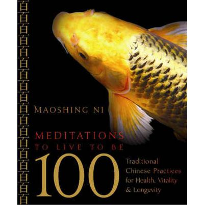 Meditations to Live to be 100: Traditional Chinese Practices for Health, Vitality, and Longevity