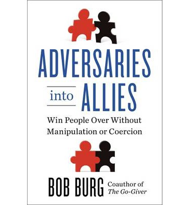 Adversaries into Allies: Winning People Over without Manipulation or Coercion