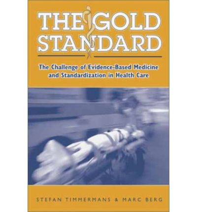 The Gold Standard: The Challenge of Evidence-based Medicine and Standardization in Health Care