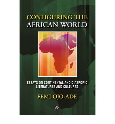 Download Ebooks for android Configuring the African World : Essays on Continental and Diasporic Literatures and Cultures PDB