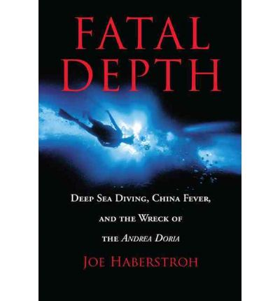 "Fatal Depth: Deep Sea Diving, China Fever and the Wreck of the ""Andrea Doria"""