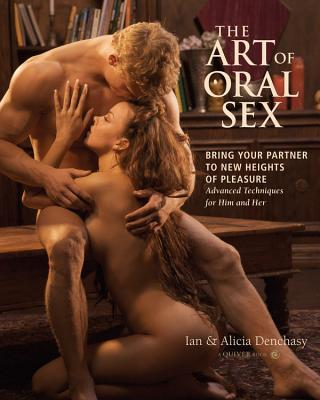 The Art of Oral Sex: Master the Erotic Art of Oral Sex with Tips and Techniques for Him and Her
