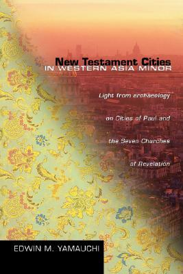 New Testament Cities in Western Asia Minor: Light from Archaeology on Cities of Paul and the Seven Churches of Revelation