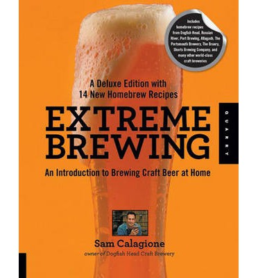 Extreme Brewing, Deluxe Edition: An Introduction to Brewing Craft Beer at Home, with 15 New Homebrew Recipes