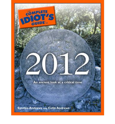 Complete Idiot's Guide to 2012: An Ancient Look at a Critical Time