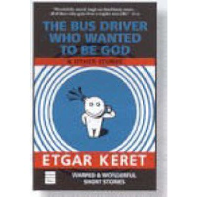The Bus Driver Who Wanted to be God: & Other Stories