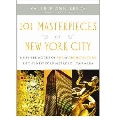 101 Masterpieces of New York City: Must-see Works of Art and Architecture