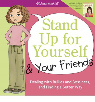 Stand Up for Yourself & Your Friends: Dealing with Bullies and Bossiness, and Finding a Better Way