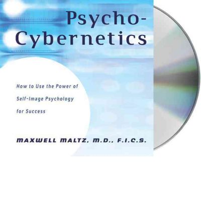 Psycho-Cybernetics: How to Use the Power of Self-Image Psychology for Success