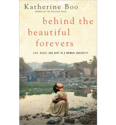 Behind the Beautiful Forevers: Life, Death, and Hope in a Mumbai Undercity (Large Print edition)