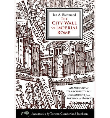 The City Wall of Imperial Rome: An Account of Its Architectural Development from Aurelian to Narses