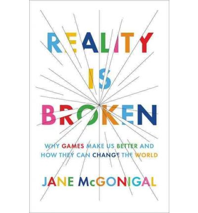 Reality Is Broken: Why Games Make Us Better and How They Can Change the World