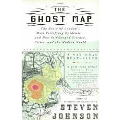 The Ghost Map: The Story of London's Most Terrifying Epidemic - and Wow it Changed Science, Cities, and the Modern World