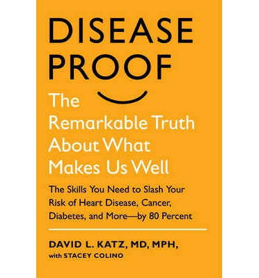 Disease Proof: The Remarkable Truth About What Makes Us Well