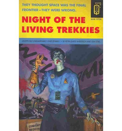 Night of the Living Trekkies: Unofficial, Unimagineable, Unbelievable