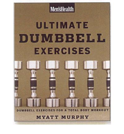 Ultimate Dumbbell Exercises: Dumbbell Exercises for a Total Body Workout