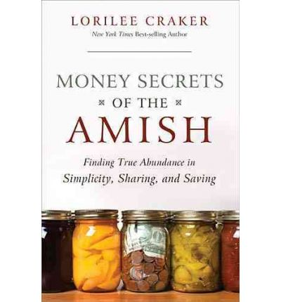 Money Secrets of the Amish: Finding True Abundance in Simplicity, Sharing, and Saving