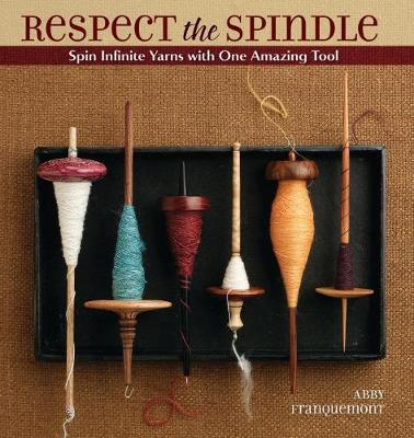 Respect the Spindle: Spin Infinite Yarns with One AmazingTool