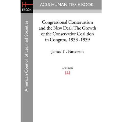 Congressional Conservatism and the New Deal: The Growth of the Conservative Coalition in Congress, 1933 -1939