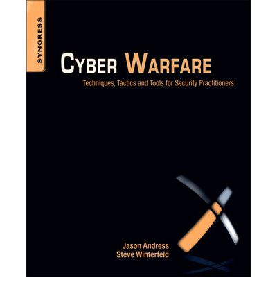Cyber Warfare: Techniques, Tactics and Tools for Security Practitioners
