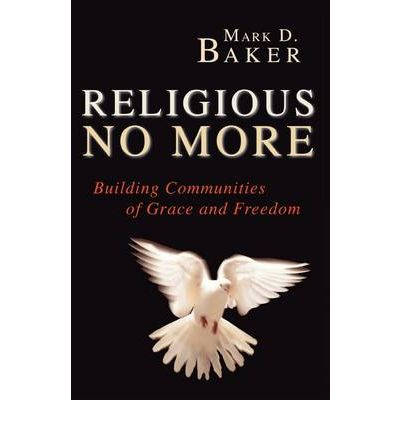 Religious No More : Building Communities of Grace and Freedom
