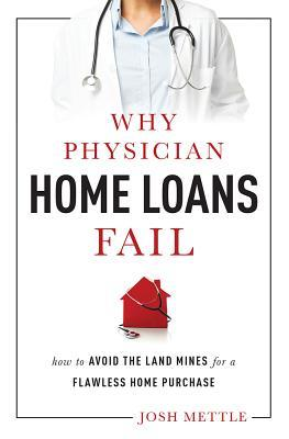 Why Physician Home Loans Fail : How to Avoid the Land Mines for a Flawless Home Purchase