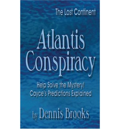Atlantis Conspiracy: The Lost Continent: Help Solve the Mystery! Cayce's Predictions Explained