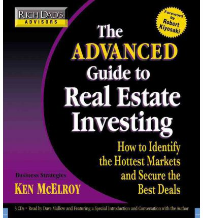 Rich Dad's Advisors - The Advanced Guide to Real Estate Investing: How to Identify the Hottest Markets and Secure the Best Deals