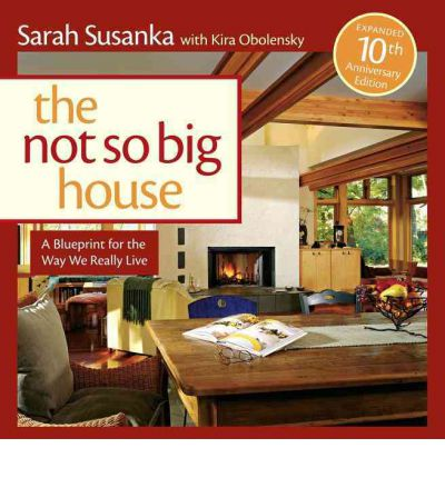 The Not So Big House: A Blue Print for the Way We Really Live