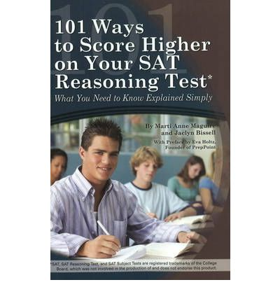 101 Ways to Score Higher on Your SAT Reasoning Test: What You Need to Know Explained Simply