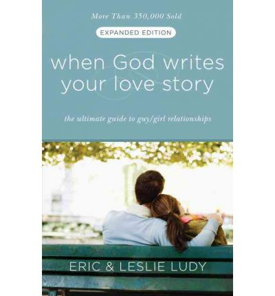 When God Writes Your Love Story (Extended Edition): The Ultimate Guide to Guy/Girl Relationships