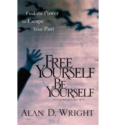 Free Yourself be Yourself: Find the Power to Escape Your Past