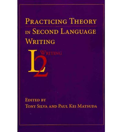 Practicing Theory in Second Language Writing