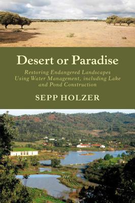 Desert or Paradise: Restoring Endangered Landscapes Using Water Management, Including Lake and Pond Construction