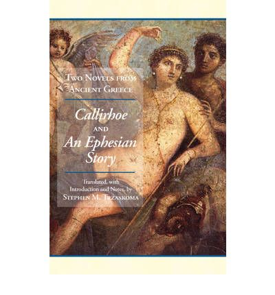 Two Novels from Ancient Greece: Chariton's Callirhoe and Xenophon of Ephesos' an Ephesian Story: Anthia and Habrocomes