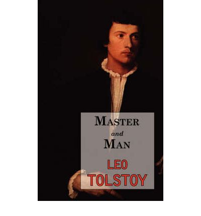 Master and Man: A Story by Tolstoy