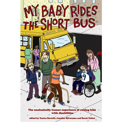 My Baby Rides the Shortbus: The Unabashedly Human Experience of Raising Kids with Disabilities