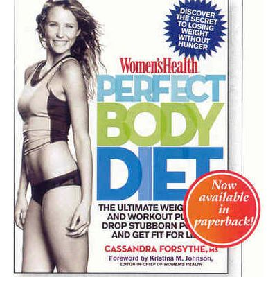 """Women's Health"" Perfect Body Diet: The Ultimate Weight Loss and Workout Plan to Drop Stubborn Pounds and Get Fit for Life"