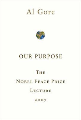Our Purpose: The Nobel Peace Prize Lecture 2007