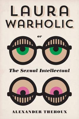 Laura Warholic: Or, The Sexual Intellectual