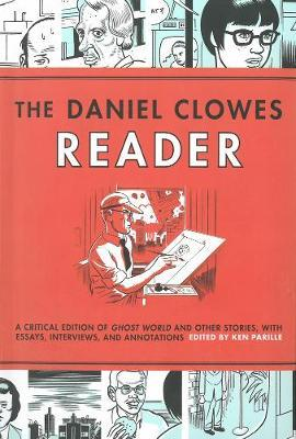 The Daniel Clowes Reader: Ghost World, Nine Short Stories, and Critical Materials - Comics About Art, Adolescence, and Real Life