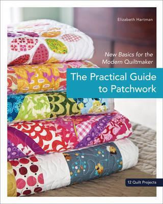 Practical Guide to Patchwork: New Basics for the Modern Quiltmaker