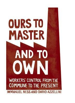 Ours to Master and to Own: Worker's Control from the Commune to the Present