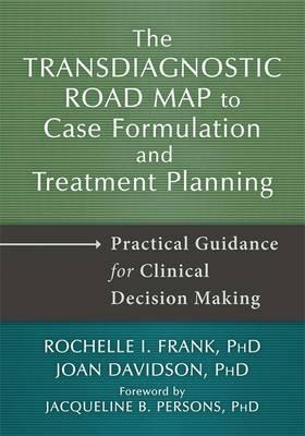 Transdiagnostic Road Map to Case Formulation and Treatment Planning: Practical Guidance for Clinical Decision Making