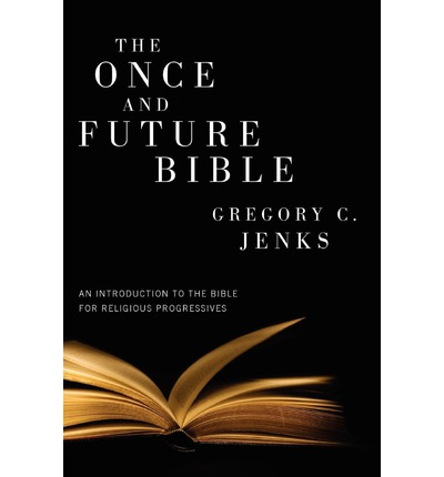 The Once and Future Bible: An Introduction to the Bible for Religious Progressives